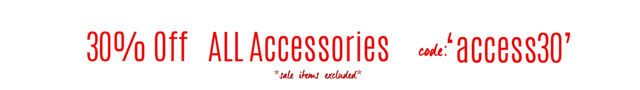 accessories 30% OFF code: access30